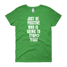 Just be positive. Who is going to stop you? by in love with life, green short sleeve ladies