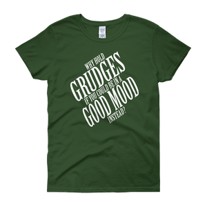 Why hold grudges if you could be in a good mood instead? by in love with life, forest green short sleeve ladies