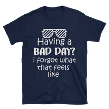 Having a bad day? I forgot what that feels like by in love with life, navy blue short sleeve gentleman