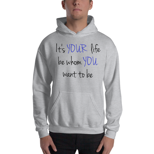 It's YOUR life. Be whom YOU want to be. by In love with life, hoodie/ sweatshirt gentlemen grey with blue and black writing