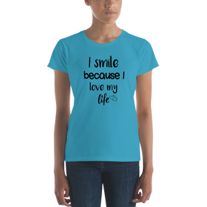 I smile because I love my life by in love with life, ladies shirt caribbean blue, black writing