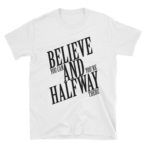 Believe you can and you're halfway there by in love with life, white short sleeve gentleman