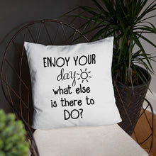 Pillow - Enjoy your day what else is there to do