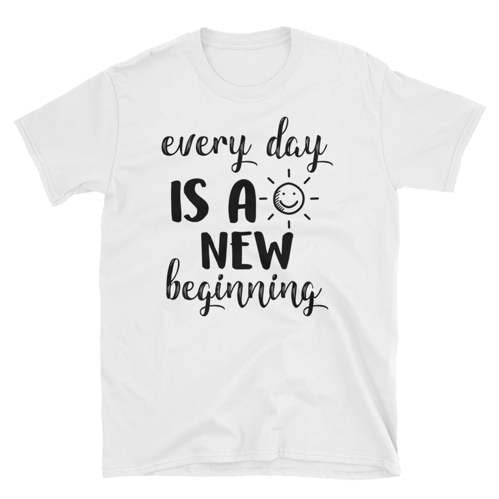 Every day is a new beginning by in love with life, white short sleeve gentleman