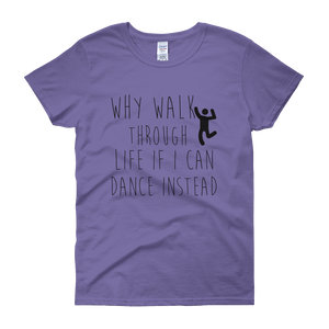 Why walk through life if I can dance instead!? by in love with life, violet short sleeve ladies