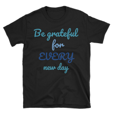 Be grateful for every new day by in love with life, black short sleeve gentleman