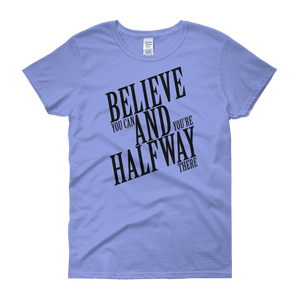 Believe you can and you're halfway there by in love with life, carolina blue short sleeve ladies