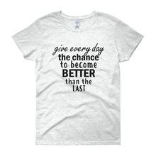 Give every day the chance to become better than the last by in love with life, ash white short sleeve ladies