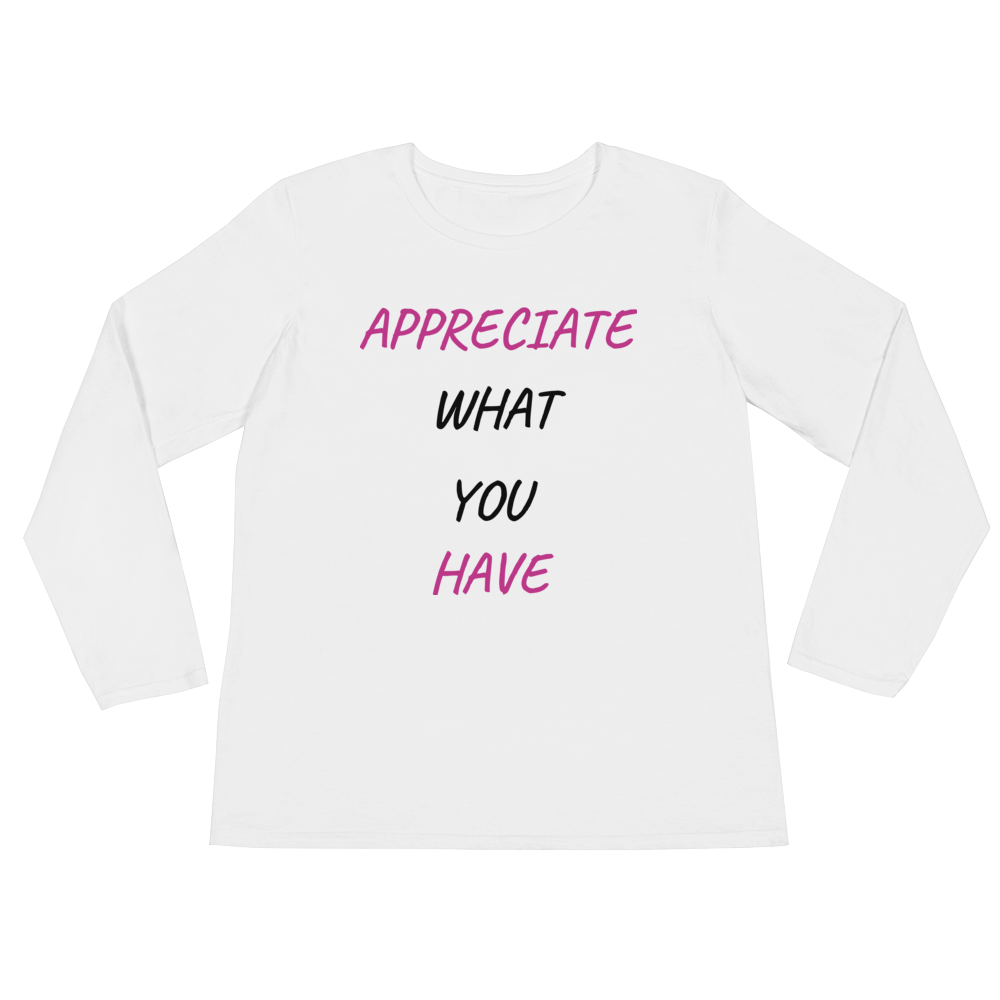 Appreciate what you have by in love with life,white long sleeve ladies front