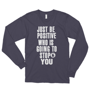 Just be positive. Who is going to stop you? by in love with life, asphalt long sleeve gentleman