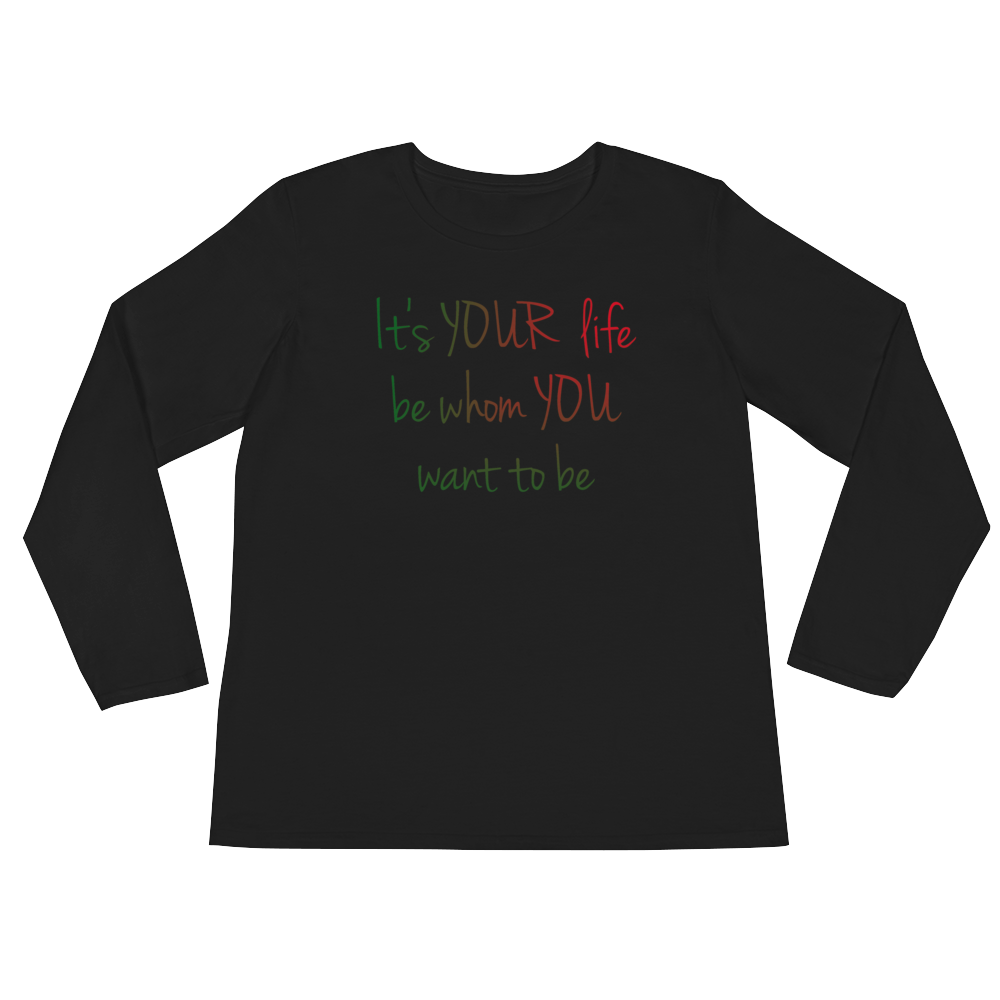 It's YOUR life. Be whom YOU want to be. by in love with life, black long sleeve ladies front