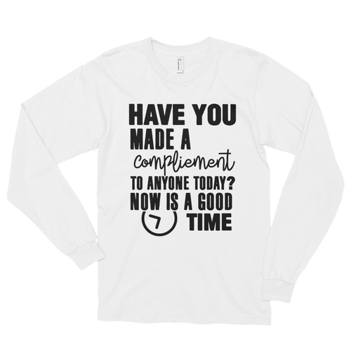 Have you made a compliment to anyone today? NOW is a good time by in love with life, white long sleeve gentleman