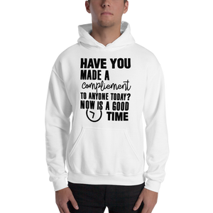 Have you made a compliment to anyone today? NOW is a good time by In love with life, hoodie/ sweatshirt gentlemen white