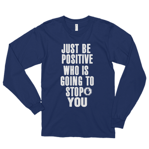 Just be positive. Who is going to stop you? by in love with life, navy blue long sleeve gentleman