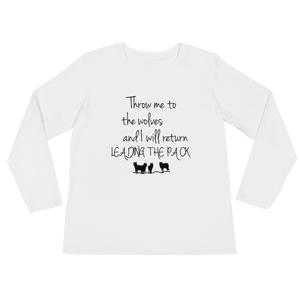 Throw me to the wolves and I will return leading the pack by in love with life, ladies white long sleeve, black writing, front