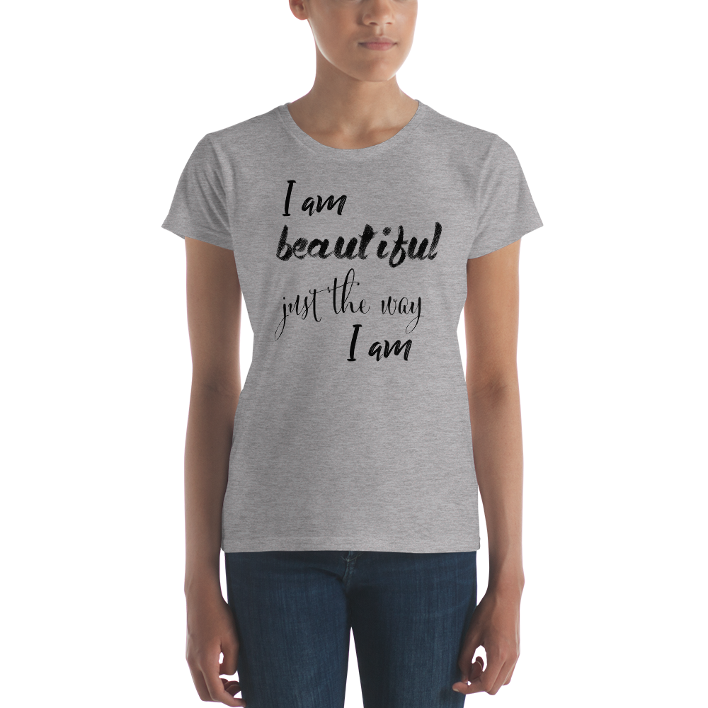 I am beautiful just the way I am by in love with life, ladies grey shirt, black writing