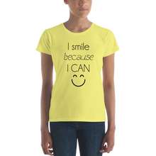I smile because I can by in love with life, ladies shirt yellow, black writing