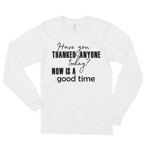 Have you thanked anyone today? NOW is a good time by in love with life, long sleeve gentleman