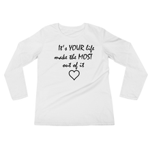 It's YOUR life make the MOST out of it by in love with life, ladies white long sleeve, black writing