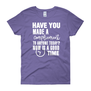Have you made a compliment to anyone today? NOW is a good time by in love with life, violet short sleeve ladies