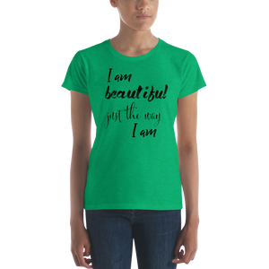 I am beautiful just the way I am by in love with life, ladies green shirt, black writing