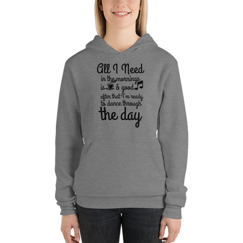 All I need in the mornings is coffee & good music, after that, I am ready to dance through the day by In love with life, ladies hoodie/ sweatshirt dark heather