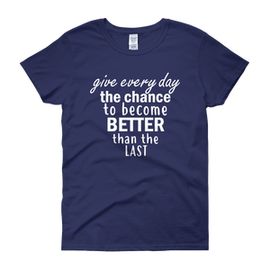 Give every day the chance to become better than the last by in love with life, cobalt blue short sleeve ladies