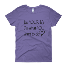It's YOUR life. Do what YOU want to do. by in love with life, violet short sleeve ladies