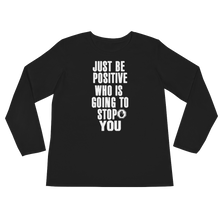 Just be positive. Who is going to stop you? by in love with life, black long sleeve ladies front