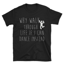 Why walk through life if I can dance instead!? by in love with life, black short sleeve gentleman