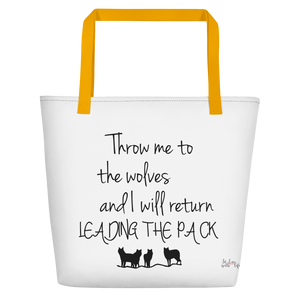 Throw me to the wolves and I will return leading the pack by in love with life, white bag, black writing, yellow handle