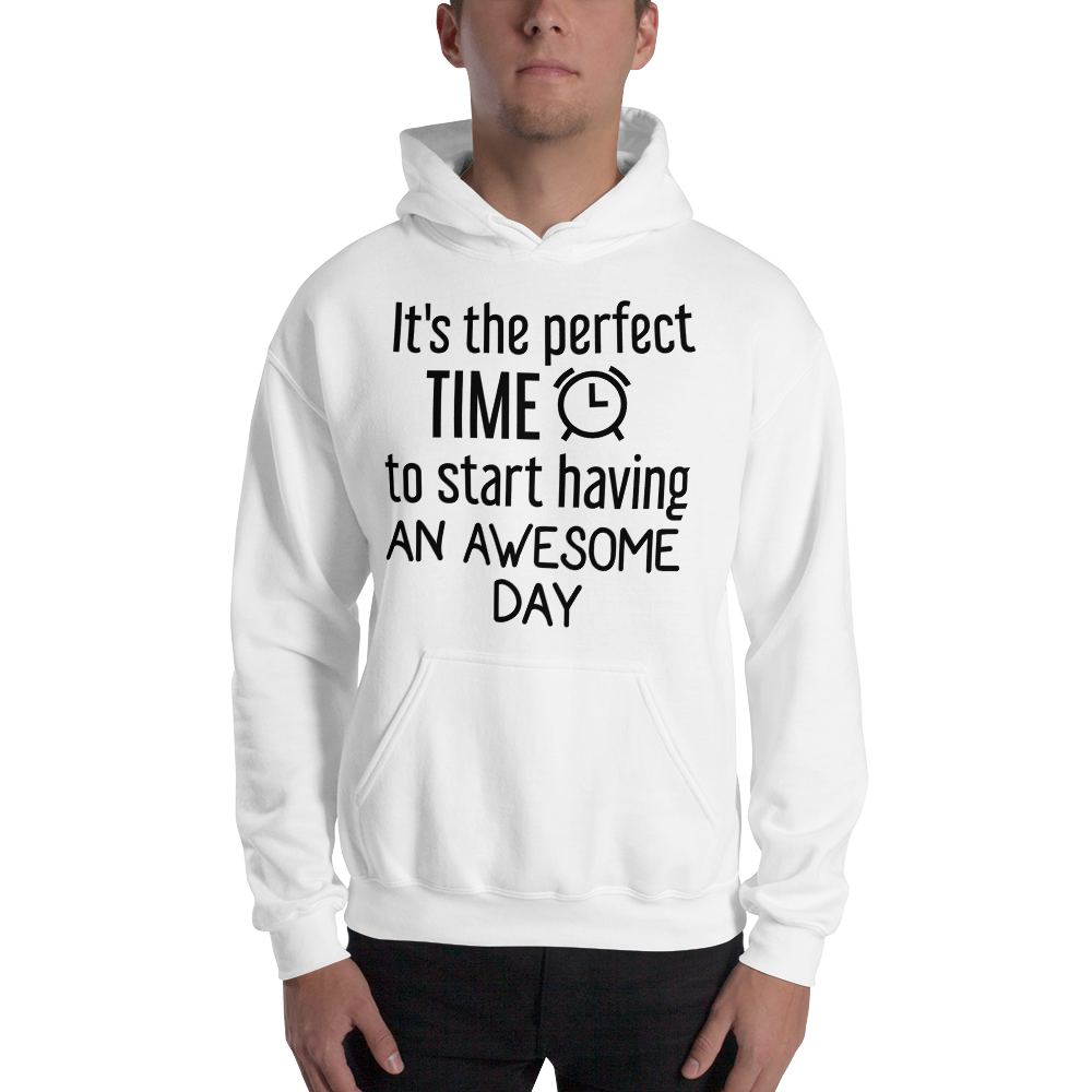 It's the perfect time to start having an awesome day by In love with life, hoodie/ sweatshirt gentlemen white