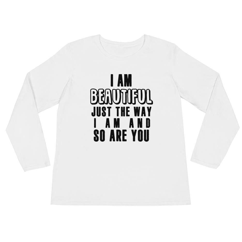 I am beautiful just the way I am & so are YOU by in love with life, white long sleeve ladies front