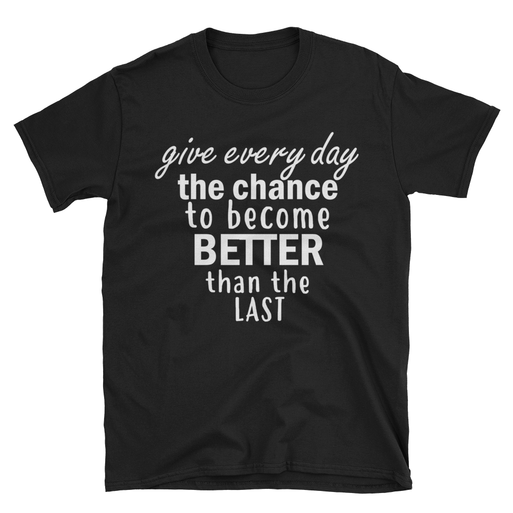 Give every day the chance to become better than the last by in love with life, black short sleeve gentleman