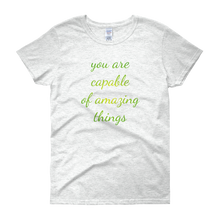 You are capable of amazing things by in love with life, ash white short sleeve ladies