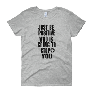 Just be positive. Who is going to stop you? by in love with life, grey short sleeve ladies
