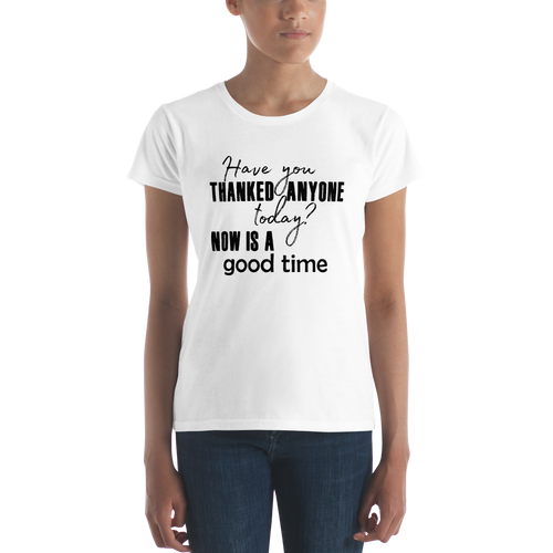Have you thanked anyone today? NOW is a good time by in love with life, short sleeve ladies