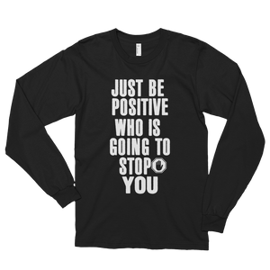 Just be positive. Who is going to stop you? by in love with life, black long sleeve gentleman