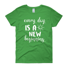 Every day is a new beginning by in love with life, green short sleeve ladies