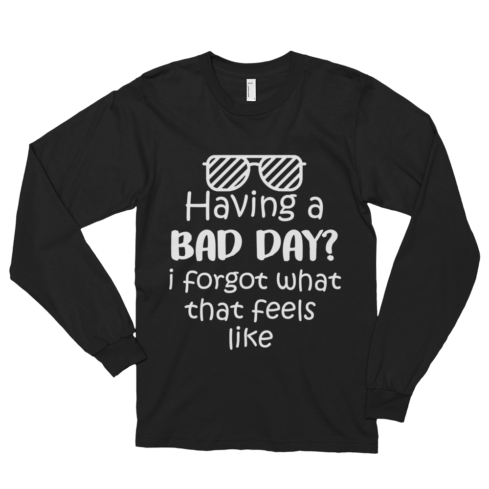 Having a bad day? I forgot what that feels like by in love with life, black long sleeve gentleman