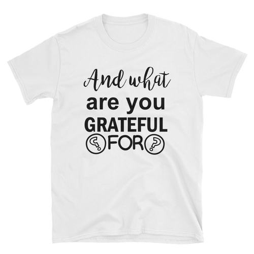 And what are you grateful for? by in love with life, white short sleeve gentleman