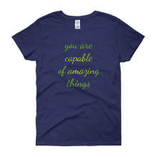 You are capable of amazing things by in love with life, cobalt blue short sleeve ladies