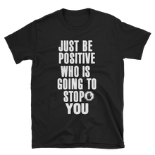 Just be positive. Who is going to stop you? by in love with life, black short sleeve gentleman