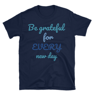 Be grateful for every new day by in love with life, navi blue short sleeve gentleman