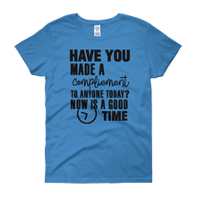 Have you made a compliment to anyone today? NOW is a good time by in love with life, blue short sleeve ladies