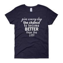 Give every day the chance to become better than the last by in love with life, navy blue short sleeve ladies