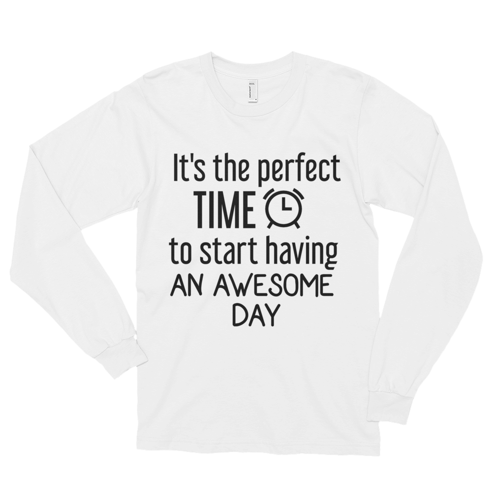 It's the perfect time to start having an awesome day by in love with life, white long sleeve gentleman