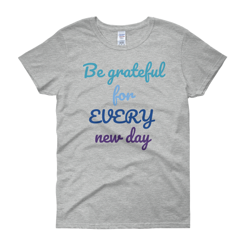 Be grateful for every new day by in love with life, grey short sleeve ladies
