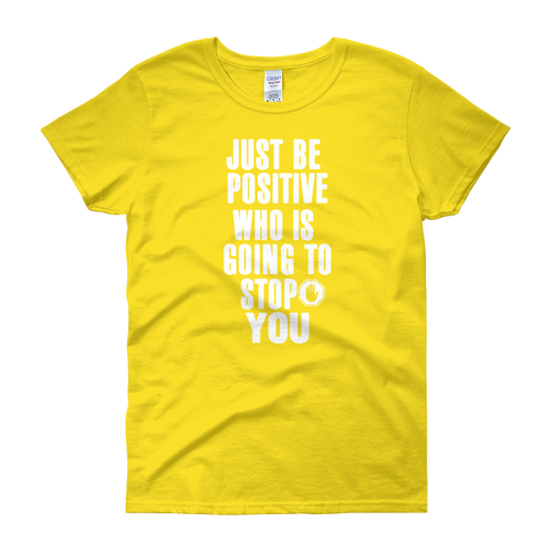 Just be positive. Who is going to stop you? by in love with life, yellow short sleeve ladies