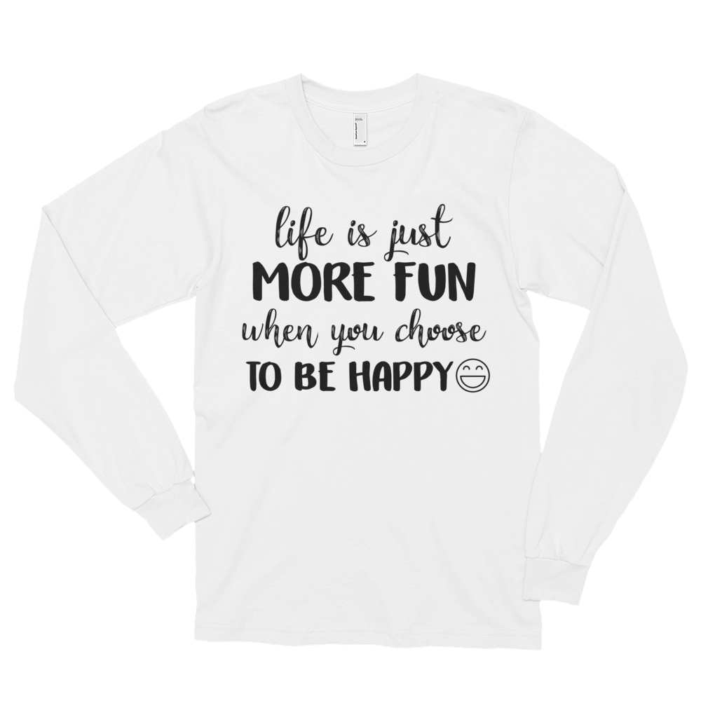 Life is just more fun when you choose to be happy by in love with life, white long sleeve gentleman